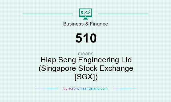 What does 510 mean? It stands for Hiap Seng Engineering Ltd (Singapore Stock Exchange [SGX])