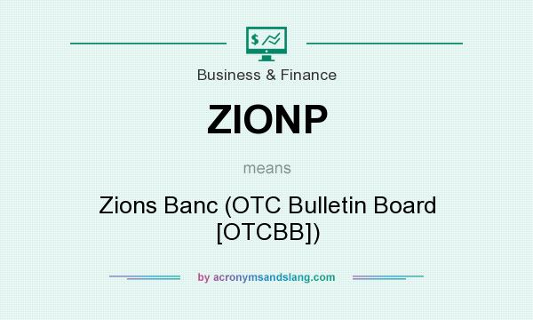 What does ZIONP mean? It stands for Zions Banc (OTC Bulletin Board [OTCBB])