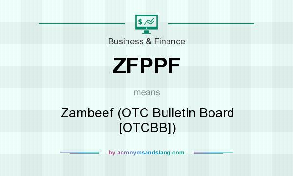 What does ZFPPF mean? It stands for Zambeef (OTC Bulletin Board [OTCBB])