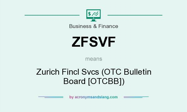 What does ZFSVF mean? It stands for Zurich Fincl Svcs (OTC Bulletin Board [OTCBB])