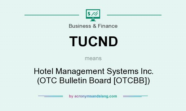 What does TUCND mean? It stands for Hotel Management Systems Inc. (OTC Bulletin Board [OTCBB])