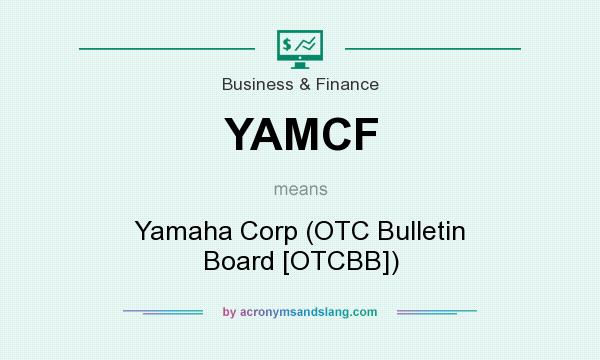 What does YAMCF mean? It stands for Yamaha Corp (OTC Bulletin Board [OTCBB])