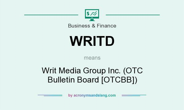 What does WRITD mean? It stands for Writ Media Group Inc. (OTC Bulletin Board [OTCBB])
