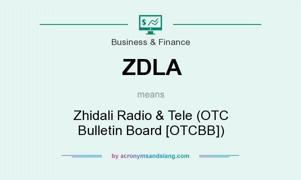 What does ZDLA mean? It stands for Zhidali Radio & Tele (OTC Bulletin Board [OTCBB])
