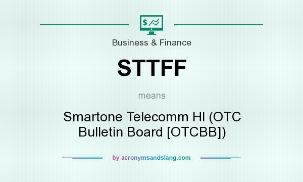 What does STTFF mean? It stands for Smartone Telecomm Hl (OTC Bulletin Board [OTCBB])