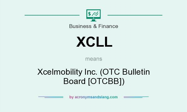 What does XCLL mean? It stands for Xcelmobility Inc. (OTC Bulletin Board [OTCBB])