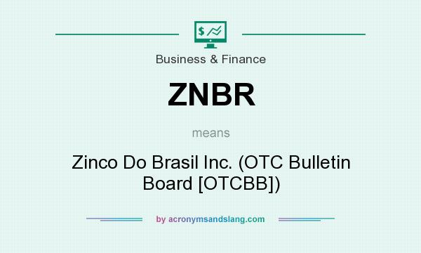 What does ZNBR mean? It stands for Zinco Do Brasil Inc. (OTC Bulletin Board [OTCBB])
