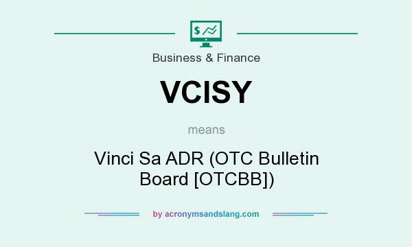 What does VCISY mean? It stands for Vinci Sa ADR (OTC Bulletin Board [OTCBB])
