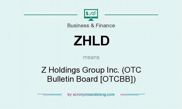What does ZHLD mean? It stands for Z Holdings Group Inc. (OTC Bulletin Board [OTCBB])