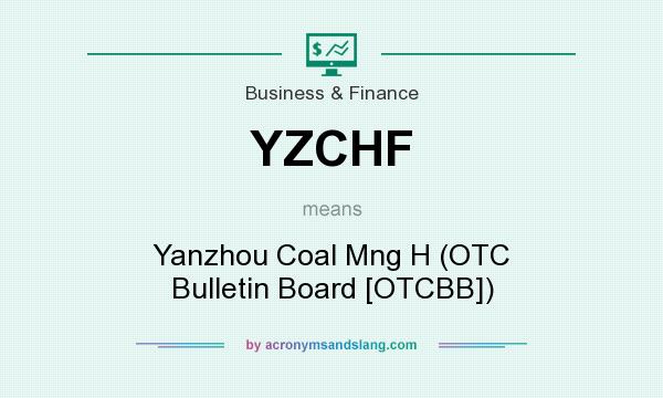 What does YZCHF mean? It stands for Yanzhou Coal Mng H (OTC Bulletin Board [OTCBB])