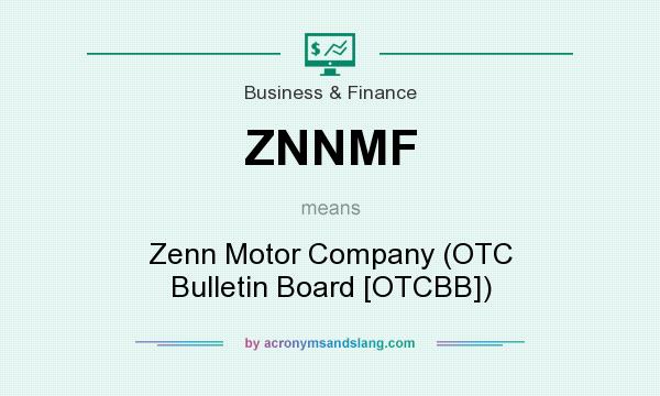 What does ZNNMF mean? It stands for Zenn Motor Company (OTC Bulletin Board [OTCBB])