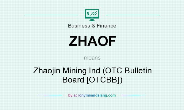 What does ZHAOF mean? It stands for Zhaojin Mining Ind (OTC Bulletin Board [OTCBB])