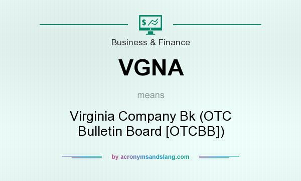 What does VGNA mean? It stands for Virginia Company Bk (OTC Bulletin Board [OTCBB])