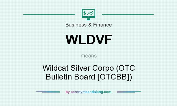 What does WLDVF mean? It stands for Wildcat Silver Corpo (OTC Bulletin Board [OTCBB])