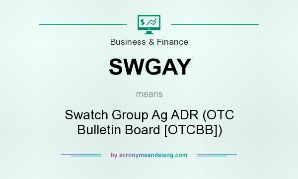 What does SWGAY mean? It stands for Swatch Group Ag ADR (OTC Bulletin Board [OTCBB])