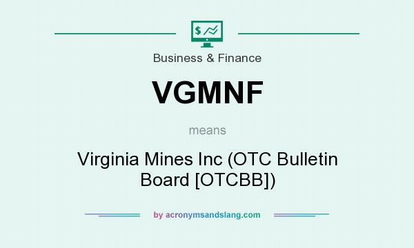 What does VGMNF mean? It stands for Virginia Mines Inc (OTC Bulletin Board [OTCBB])