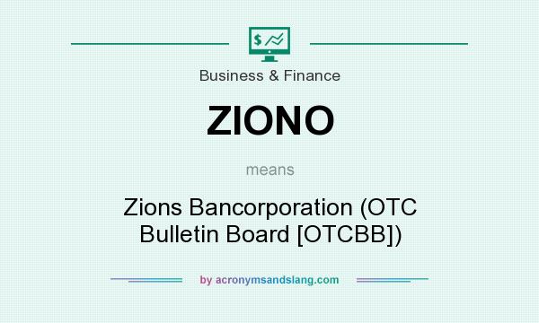 What does ZIONO mean? It stands for Zions Bancorporation (OTC Bulletin Board [OTCBB])