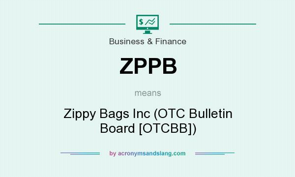 What does ZPPB mean? It stands for Zippy Bags Inc (OTC Bulletin Board [OTCBB])