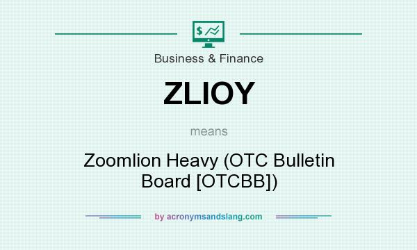 What does ZLIOY mean? It stands for Zoomlion Heavy (OTC Bulletin Board [OTCBB])