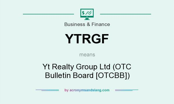 What does YTRGF mean? It stands for Yt Realty Group Ltd (OTC Bulletin Board [OTCBB])