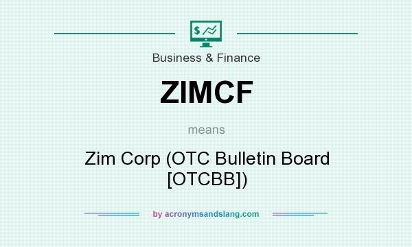 What does ZIMCF mean? It stands for Zim Corp (OTC Bulletin Board [OTCBB])
