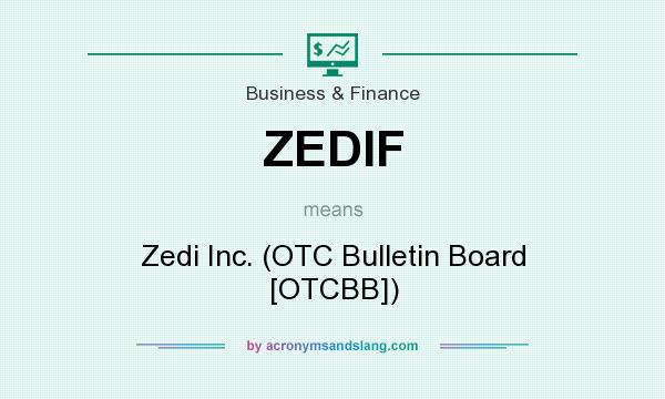 What does ZEDIF mean? It stands for Zedi Inc. (OTC Bulletin Board [OTCBB])