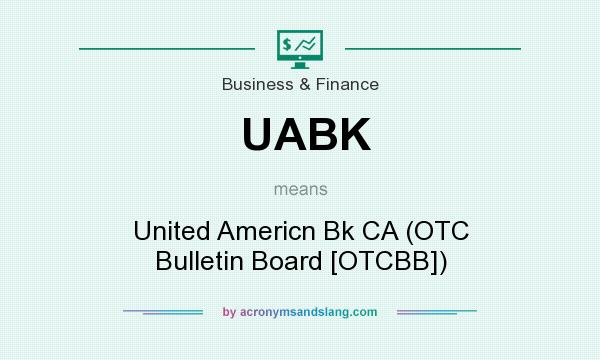 What does UABK mean? It stands for United Americn Bk CA (OTC Bulletin Board [OTCBB])