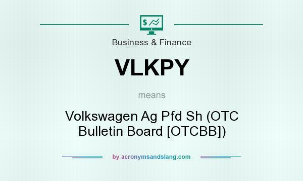 What does VLKPY mean? It stands for Volkswagen Ag Pfd Sh (OTC Bulletin Board [OTCBB])