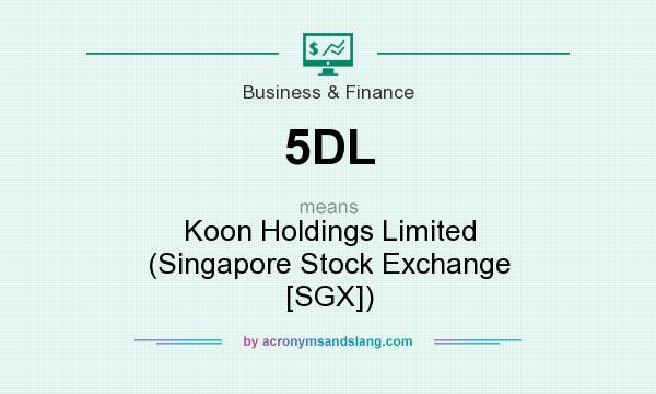 What does 5DL mean? It stands for Koon Holdings Limited (Singapore Stock Exchange [SGX])