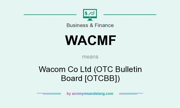 What does WACMF mean? It stands for Wacom Co Ltd (OTC Bulletin Board [OTCBB])