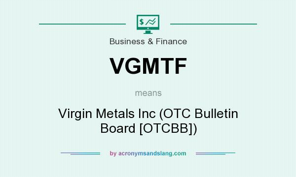 What does VGMTF mean? It stands for Virgin Metals Inc (OTC Bulletin Board [OTCBB])
