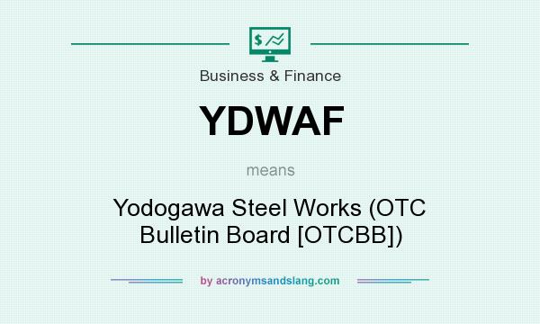What does YDWAF mean? It stands for Yodogawa Steel Works (OTC Bulletin Board [OTCBB])