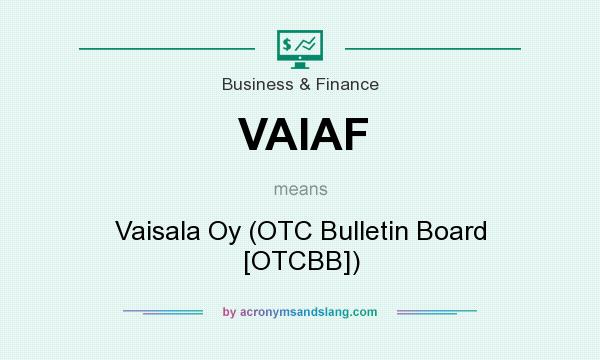 What does VAIAF mean? It stands for Vaisala Oy (OTC Bulletin Board [OTCBB])