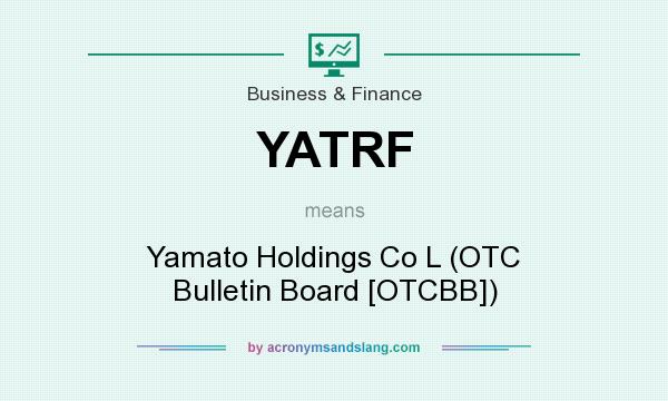 What does YATRF mean? It stands for Yamato Holdings Co L (OTC Bulletin Board [OTCBB])