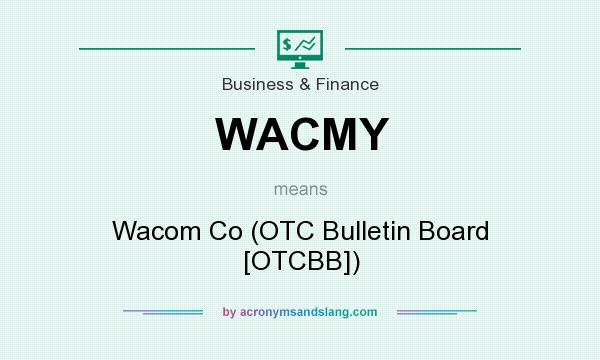 What does WACMY mean? It stands for Wacom Co (OTC Bulletin Board [OTCBB])