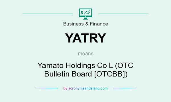 What does YATRY mean? It stands for Yamato Holdings Co L (OTC Bulletin Board [OTCBB])