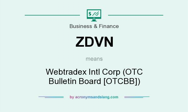 What does ZDVN mean? It stands for Webtradex Intl Corp (OTC Bulletin Board [OTCBB])