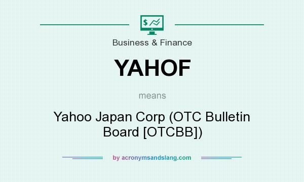 What does YAHOF mean? It stands for Yahoo Japan Corp (OTC Bulletin Board [OTCBB])