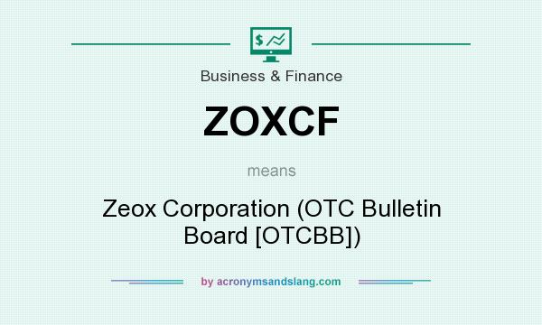 What does ZOXCF mean? It stands for Zeox Corporation (OTC Bulletin Board [OTCBB])