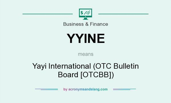 What does YYINE mean? It stands for Yayi International (OTC Bulletin Board [OTCBB])