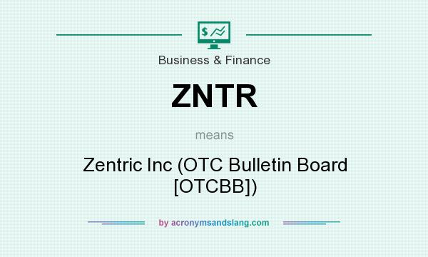 What does ZNTR mean? It stands for Zentric Inc (OTC Bulletin Board [OTCBB])