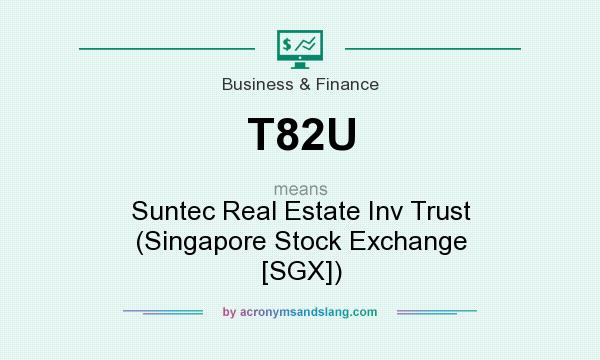 What does T82U mean? It stands for Suntec Real Estate Inv Trust (Singapore Stock Exchange [SGX])