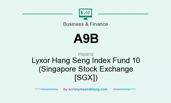 What does A9B mean? It stands for Lyxor Hang Seng Index Fund 10 (Singapore Stock Exchange [SGX])