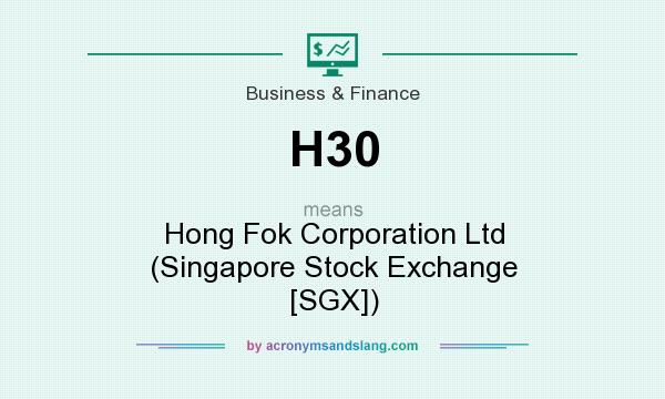 What does H30 mean? It stands for Hong Fok Corporation Ltd (Singapore Stock Exchange [SGX])