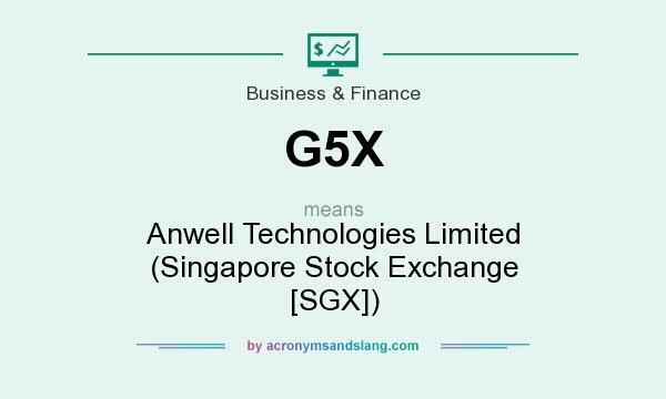 What does G5X mean? It stands for Anwell Technologies Limited (Singapore Stock Exchange [SGX])