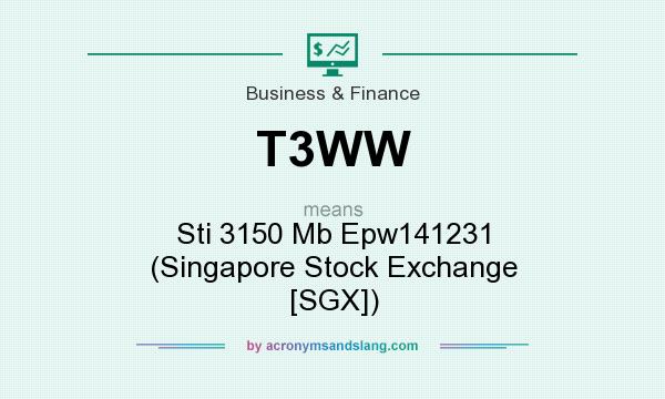What does T3WW mean? It stands for Sti 3150 Mb Epw141231 (Singapore Stock Exchange [SGX])