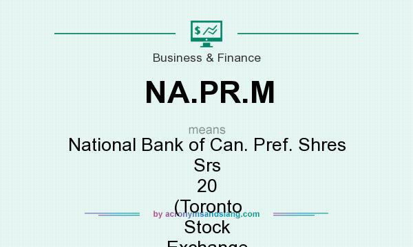 What does NA.PR.M mean? It stands for National Bank of Can. Pref. Shres Srs 20 (Toronto Stock Exchange [TSX])