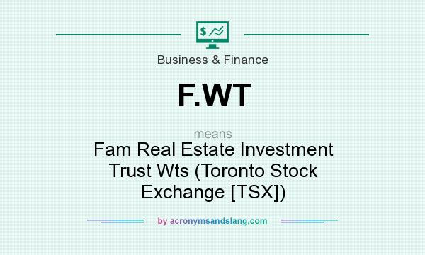 What does F.WT mean? It stands for Fam Real Estate Investment Trust Wts (Toronto Stock Exchange [TSX])