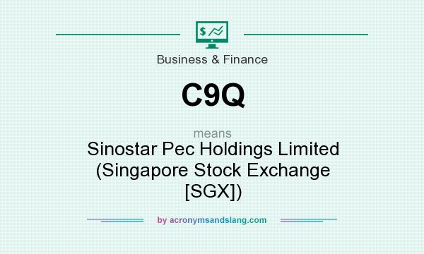 What does C9Q mean? It stands for Sinostar Pec Holdings Limited (Singapore Stock Exchange [SGX])