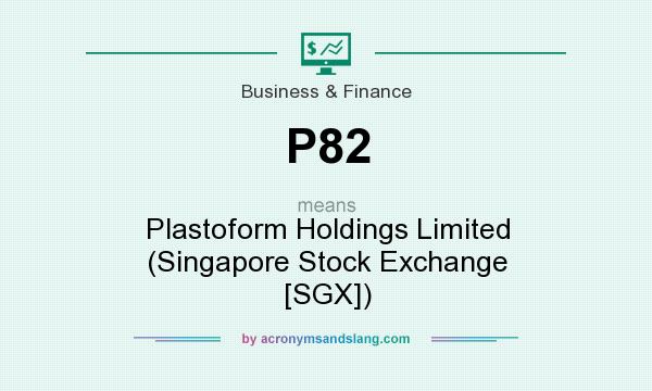 What does P82 mean? It stands for Plastoform Holdings Limited (Singapore Stock Exchange [SGX])